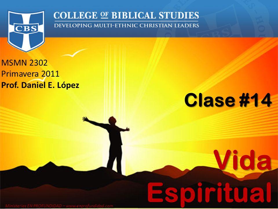 MSMN 2302 Primavera 2011 Prof. Daniel E. López Clase #14 Vida Espiritual Ministerios EN PROFUNDIDAD – www.enprofundidad.com