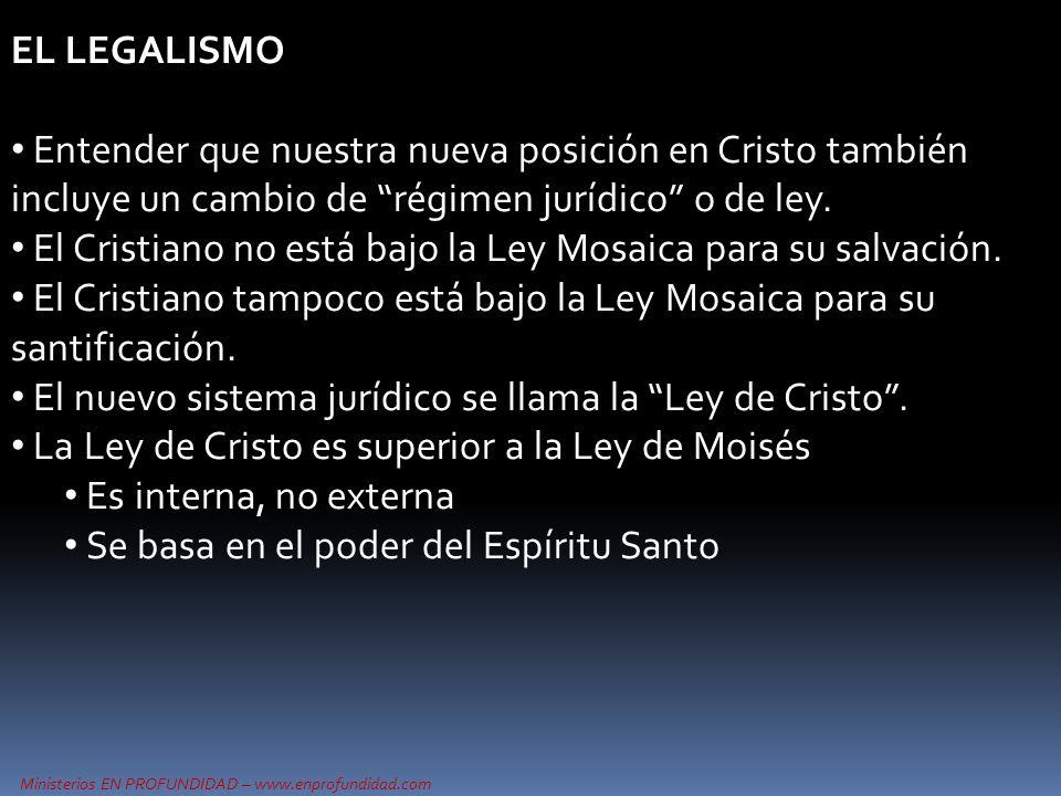 Ministerios EN PROFUNDIDAD – www.enprofundidad.com EL LEGALISMO Entender que nuestra nueva posición en Cristo también incluye un cambio de régimen jur