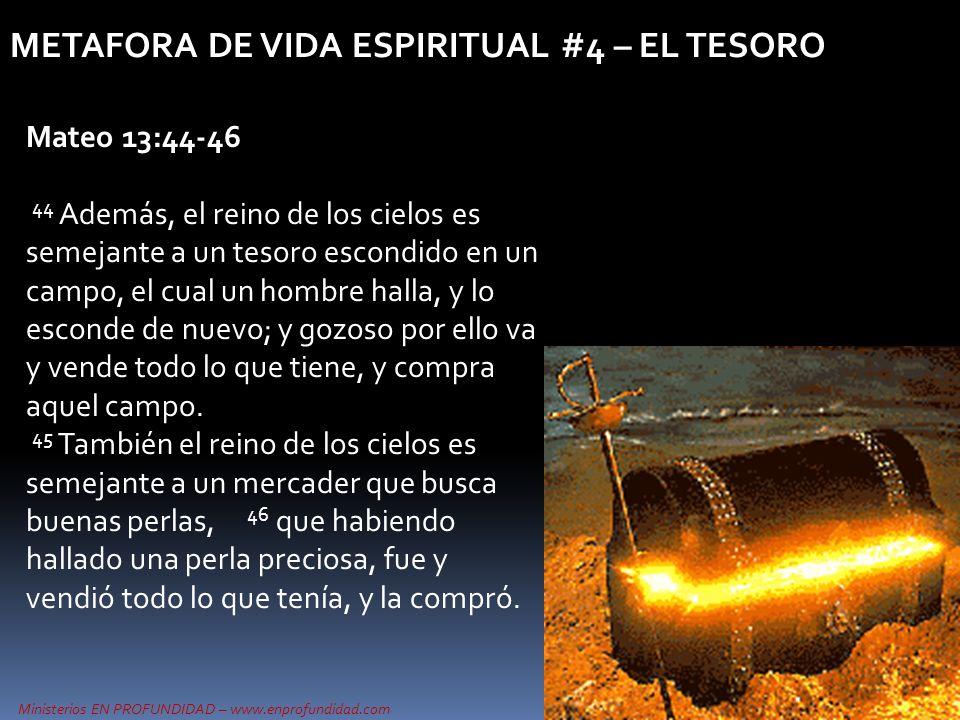 Ministerios EN PROFUNDIDAD – www.enprofundidad.com METAFORA DE VIDA ESPIRITUAL #4 – EL TESORO Mateo 13:44-46 44 Además, el reino de los cielos es seme