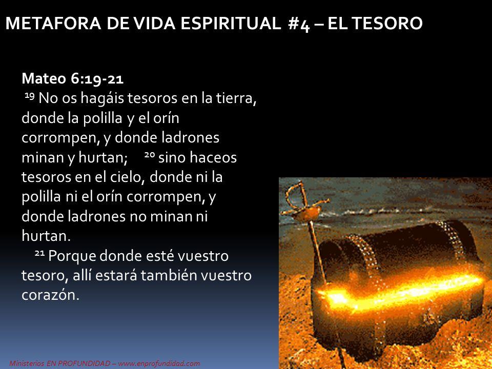Ministerios EN PROFUNDIDAD – www.enprofundidad.com METAFORA DE VIDA ESPIRITUAL #4 – EL TESORO Mateo 6:19-21 19 No os hagáis tesoros en la tierra, dond