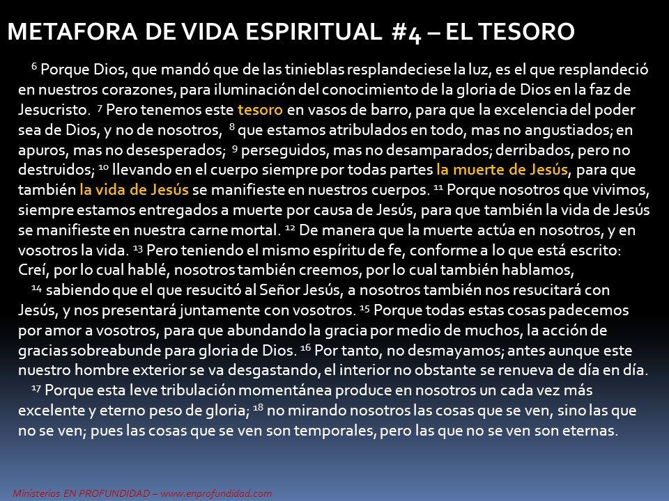 Ministerios EN PROFUNDIDAD – www.enprofundidad.com METAFORA DE VIDA ESPIRITUAL #4 – EL TESORO 6 Porque Dios, que mandó que de las tinieblas resplandec