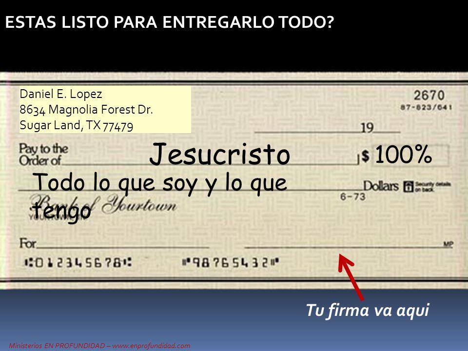 Ministerios EN PROFUNDIDAD – www.enprofundidad.com ESTAS LISTO PARA ENTREGARLO TODO? Daniel E. Lopez 8634 Magnolia Forest Dr. Sugar Land, TX 77479 Jes