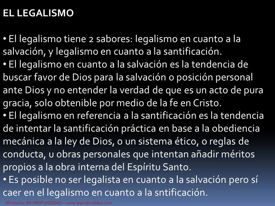 EL LEGALISMO El legalismo tiene 2 sabores: legalismo en cuanto a la salvación, y legalismo en cuanto a la santificación. El legalismo en cuanto a la s