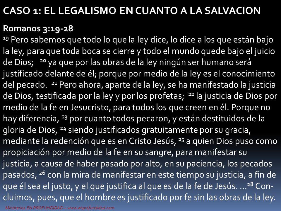 Ministerios EN PROFUNDIDAD – www.enprofundidad.com CASO 1: EL LEGALISMO EN CUANTO A LA SALVACION Romanos 3:19-28 19 Pero sabemos que todo lo que la le