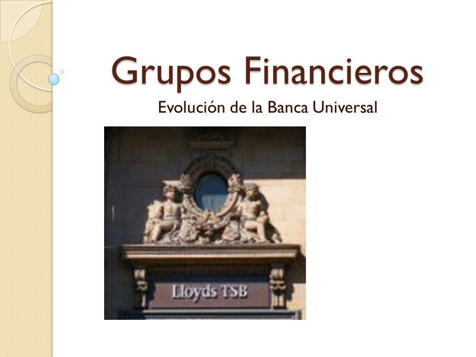 Grupos Financieros Evolución de la Banca Universal