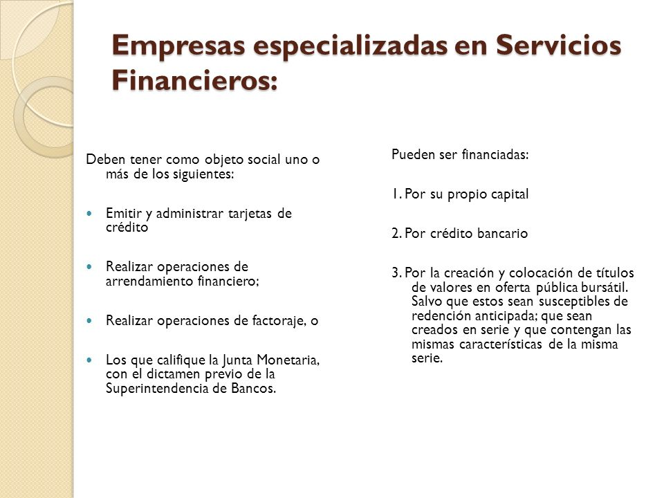 Empresas especializadas en Servicios Financieros: Deben tener como objeto social uno o más de los siguientes: Emitir y administrar tarjetas de crédito
