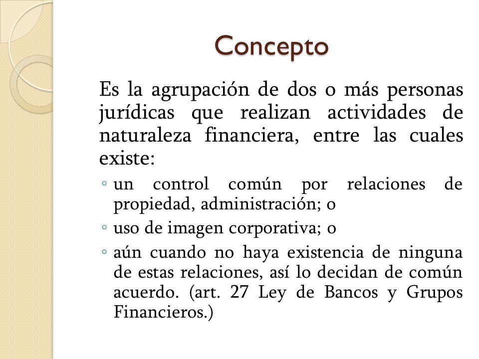 Concepto Es la agrupación de dos o más personas jurídicas que realizan actividades de naturaleza financiera, entre las cuales existe: un control común