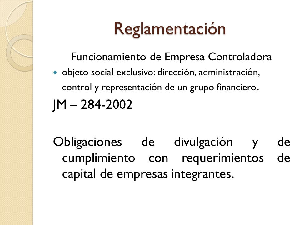 Reglamentación Funcionamiento de Empresa Controladora objeto social exclusivo: dirección, administración, control y representación de un grupo financi