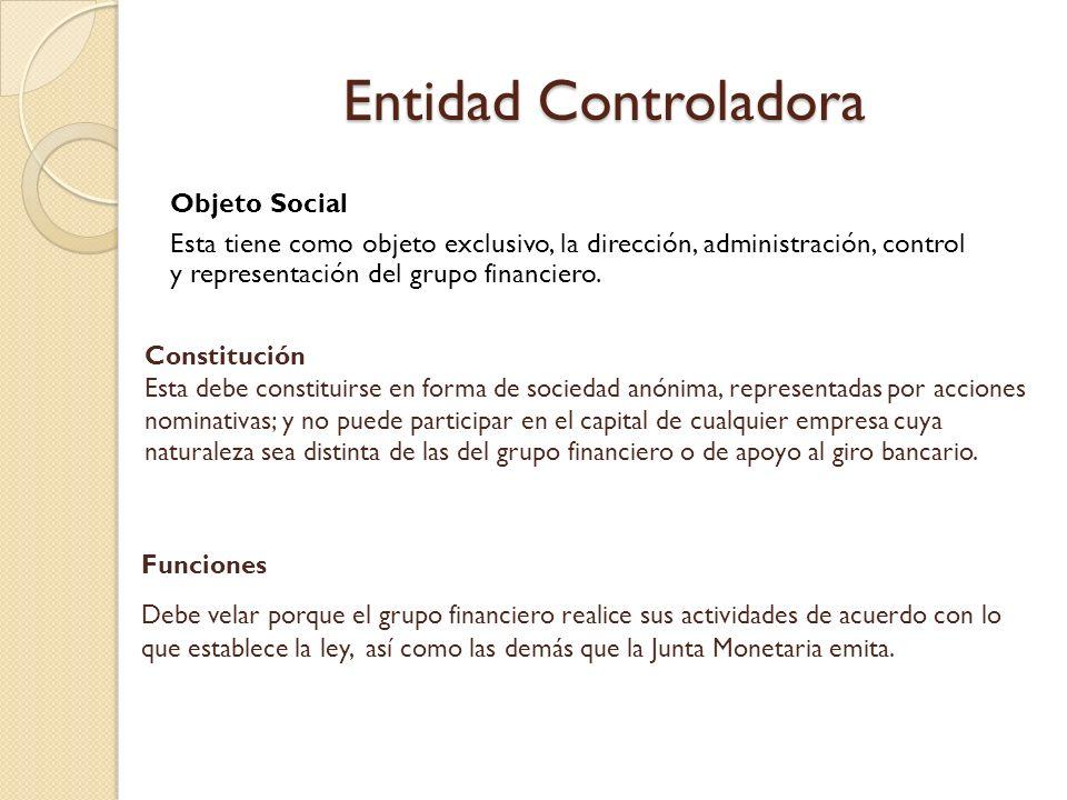 Entidad Controladora Objeto Social Esta tiene como objeto exclusivo, la dirección, administración, control y representación del grupo financiero. Func