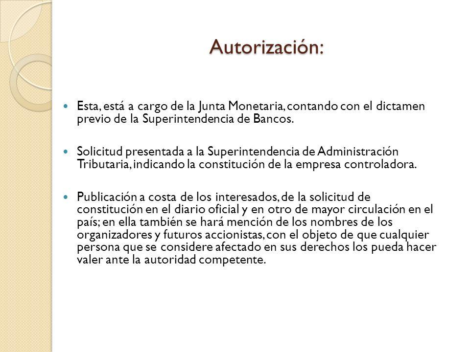Autorización: Esta, está a cargo de la Junta Monetaria, contando con el dictamen previo de la Superintendencia de Bancos. Solicitud presentada a la Su