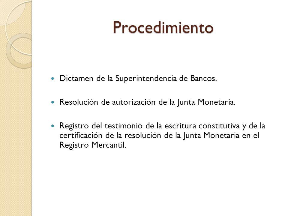 Procedimiento Dictamen de la Superintendencia de Bancos. Resolución de autorización de la Junta Monetaria. Registro del testimonio de la escritura con
