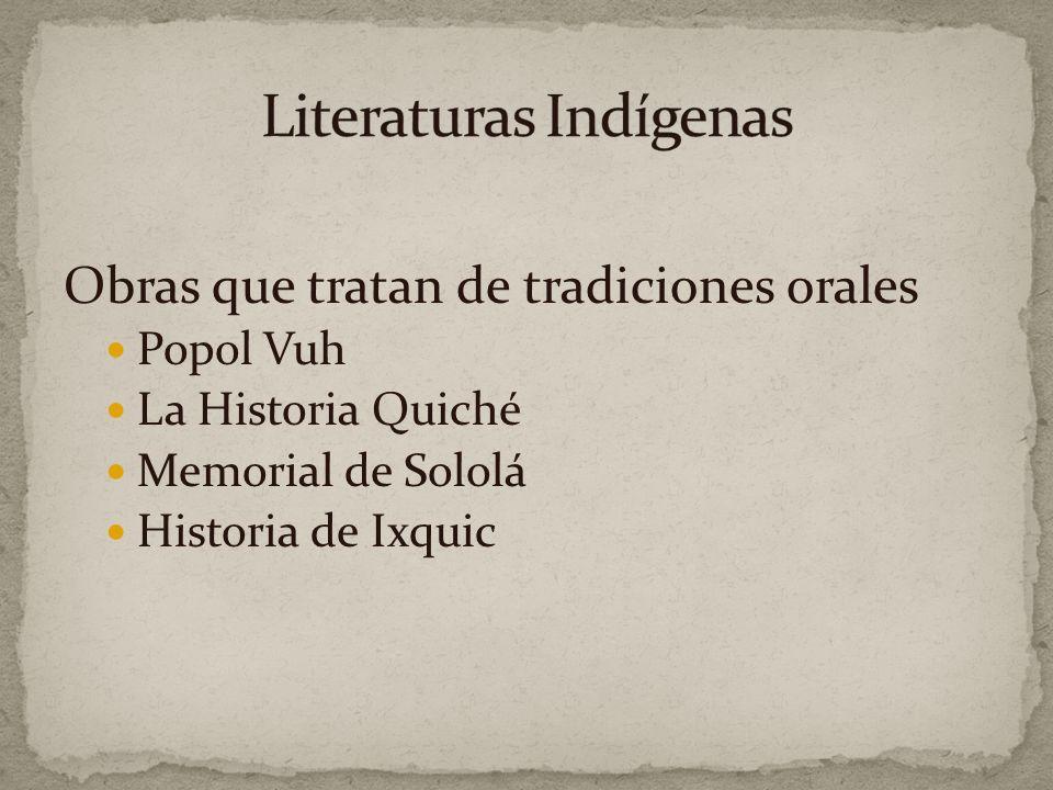 Obras que tratan de tradiciones orales Popol Vuh La Historia Quiché Memorial de Sololá Historia de Ixquic