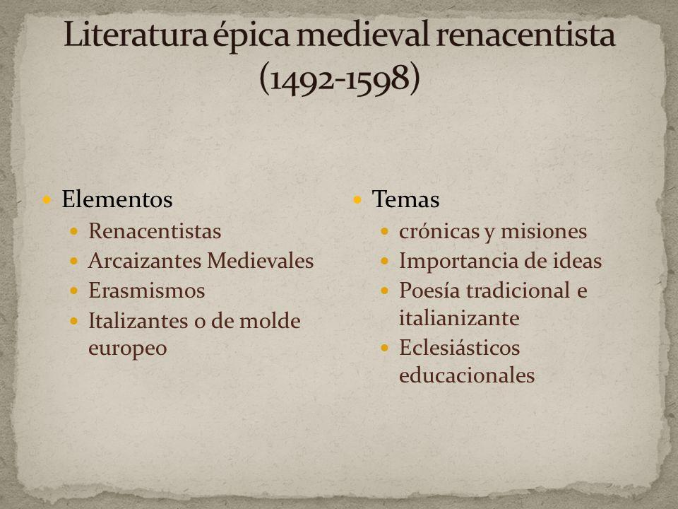 Elementos Renacentistas Arcaizantes Medievales Erasmismos Italizantes o de molde europeo Temas crónicas y misiones Importancia de ideas Poesía tradicional e italianizante Eclesiásticos educacionales