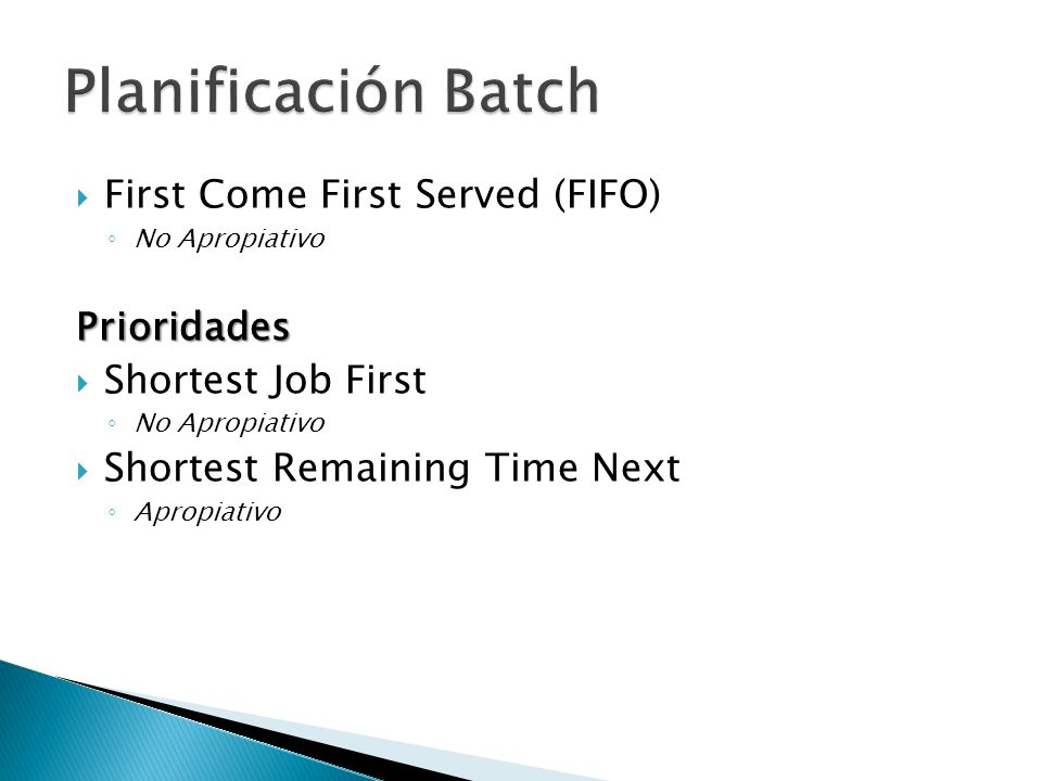 First Come First Served (FIFO) No ApropiativoPrioridades Shortest Job First No Apropiativo Shortest Remaining Time Next Apropiativo