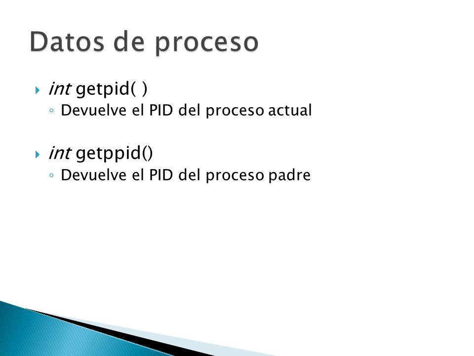 int getpid( ) Devuelve el PID del proceso actual int getppid() Devuelve el PID del proceso padre