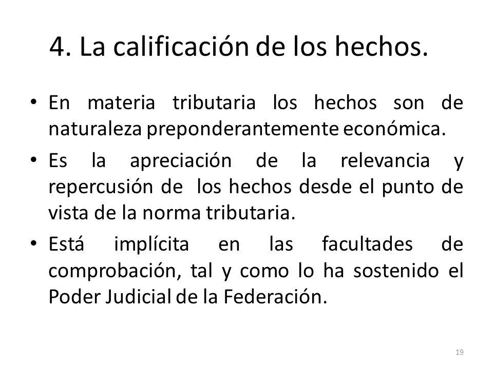 4. La calificación de los hechos. En materia tributaria los hechos son de naturaleza preponderantemente económica. Es la apreciación de la relevancia