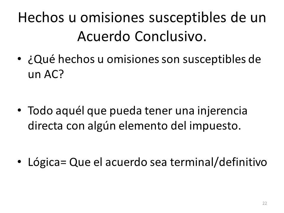 Hechos u omisiones susceptibles de un Acuerdo Conclusivo. ¿Qué hechos u omisiones son susceptibles de un AC? Todo aquél que pueda tener una injerencia