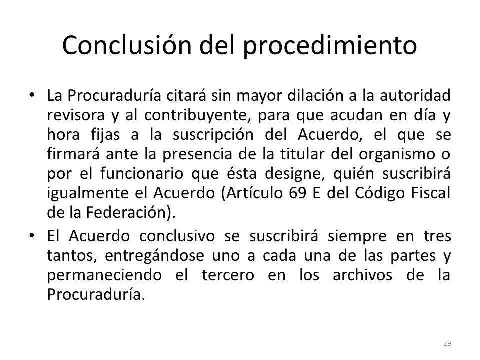 Conclusión del procedimiento La Procuraduría citará sin mayor dilación a la autoridad revisora y al contribuyente, para que acudan en día y hora fijas