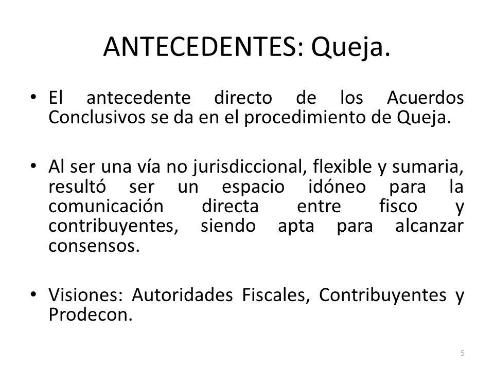 ANTECEDENTES: Queja. El antecedente directo de los Acuerdos Conclusivos se da en el procedimiento de Queja. Al ser una vía no jurisdiccional, flexible