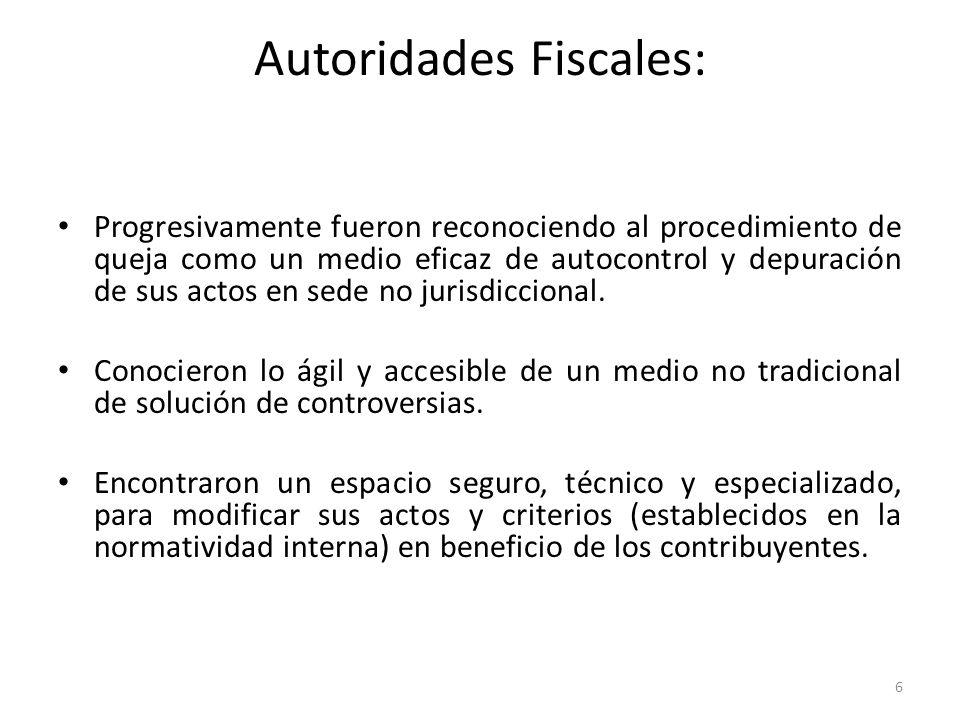 Autoridades Fiscales: Progresivamente fueron reconociendo al procedimiento de queja como un medio eficaz de autocontrol y depuración de sus actos en sede no jurisdiccional.