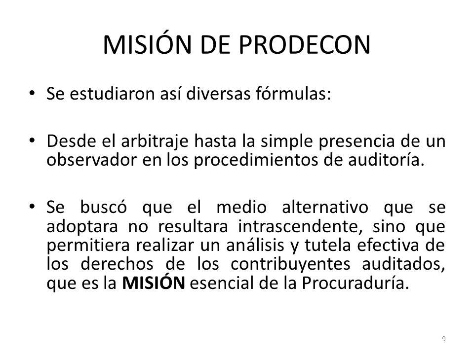 MISIÓN DE PRODECON Se estudiaron así diversas fórmulas: Desde el arbitraje hasta la simple presencia de un observador en los procedimientos de auditoría.