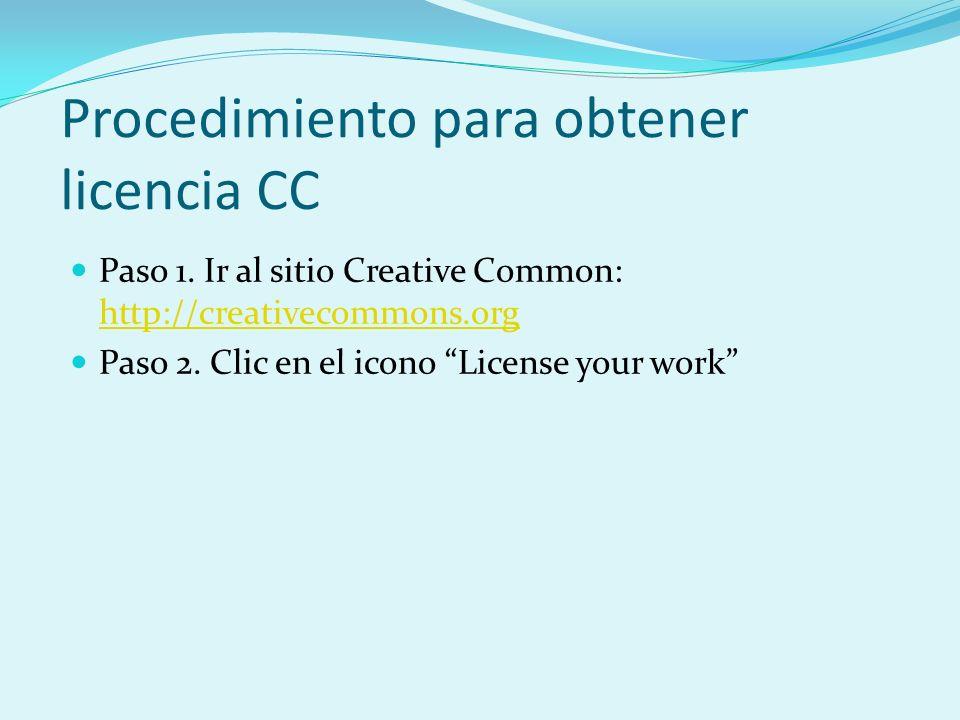 Procedimiento para obtener licencia CC Paso 1. Ir al sitio Creative Common: http://creativecommons.org http://creativecommons.org Paso 2. Clic en el i