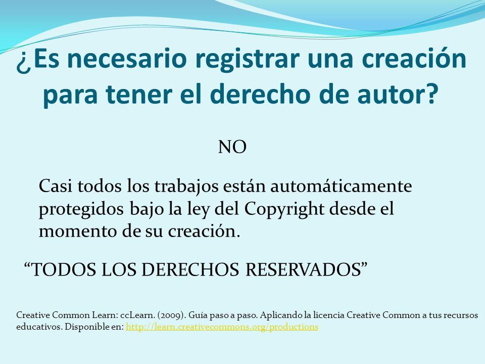 ¿ Es necesario registrar una creación para tener el derecho de autor? NO Casi todos los trabajos están automáticamente protegidos bajo la ley del Copy