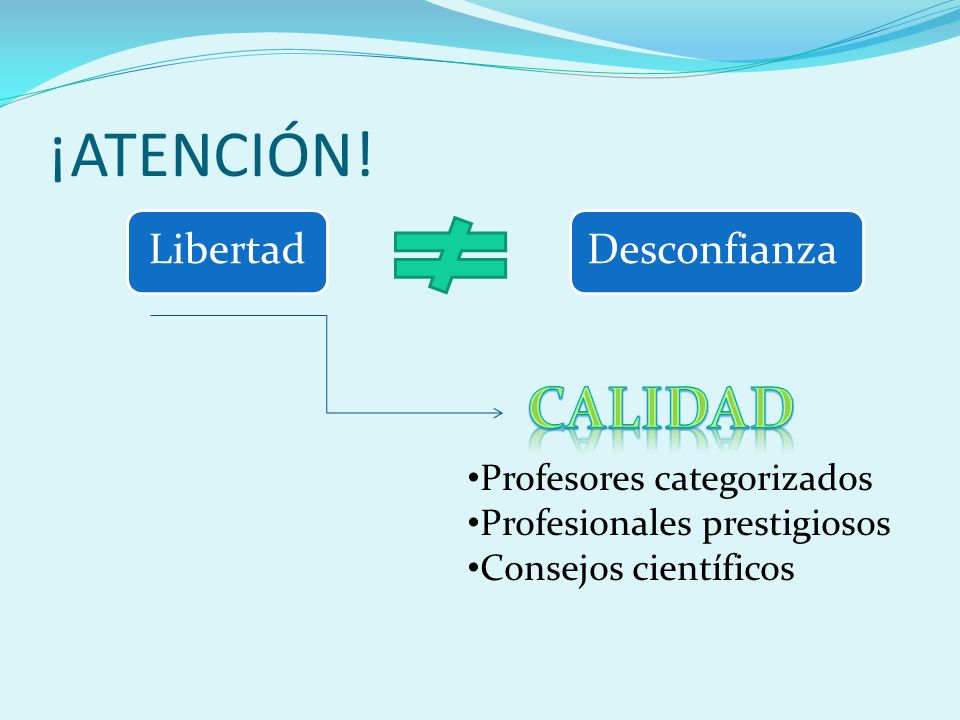 ¡ATENCIÓN! LibertadDesconfianza Profesores categorizados Profesionales prestigiosos Consejos científicos