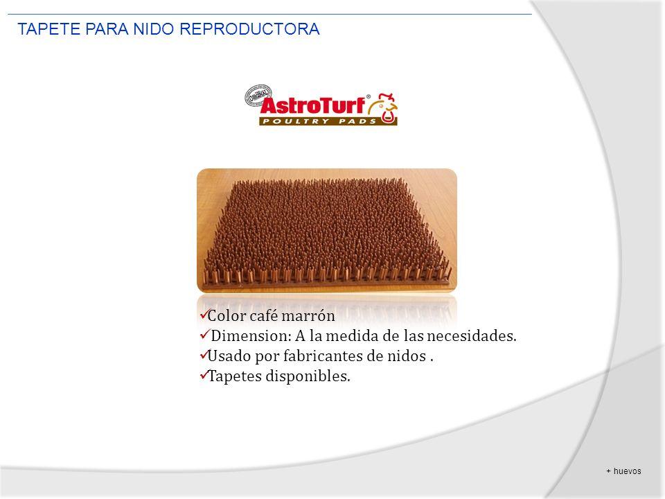 + huevos TAPETE PARA NIDO REPRODUCTORA Color café marrón Dimension: A la medida de las necesidades. Usado por fabricantes de nidos. Tapetes disponible