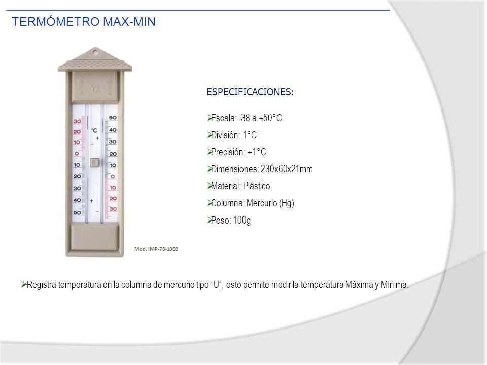 Registra temperatura en la columna de mercurio tipo U, esto permite medir la temperatura Máxima y Mínima. TERMÓMETRO MAX-MIN ESPECIFICACIONES: Escala: