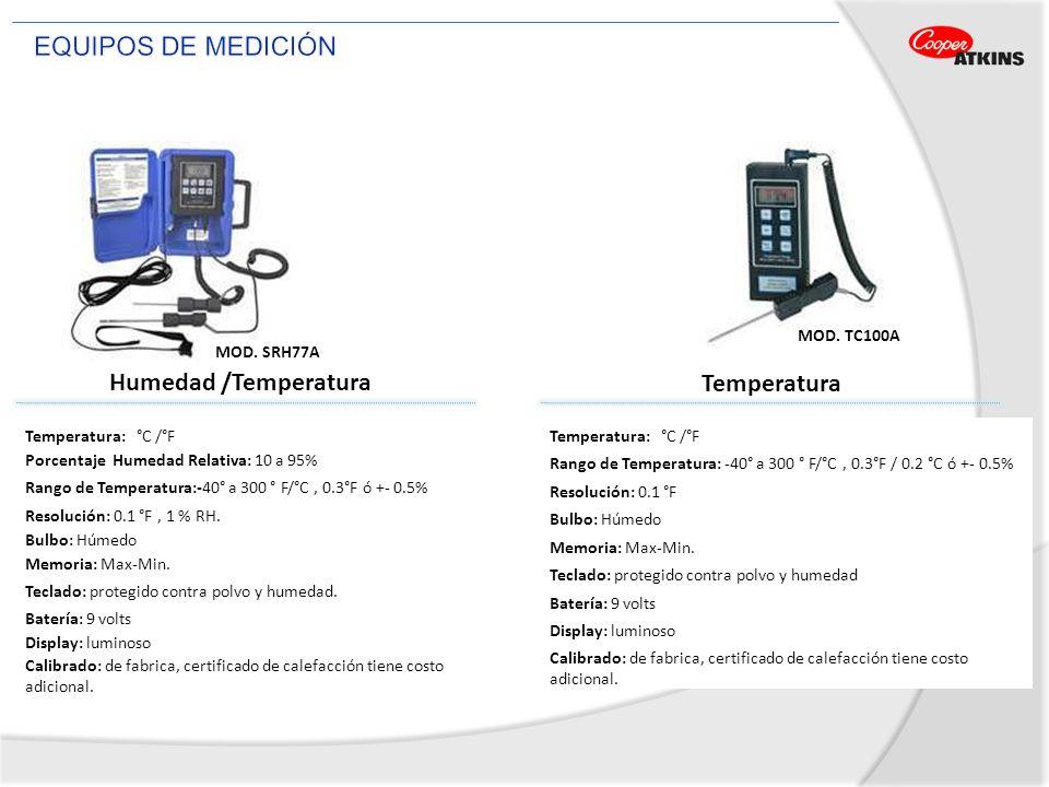 Humedad /Temperatura MOD. SRH77A Temperatura: °C /°F Porcentaje Humedad Relativa: 10 a 95% Rango de Temperatura:-40° a 300 ° F/°C, 0.3°F ó +- 0.5% Res