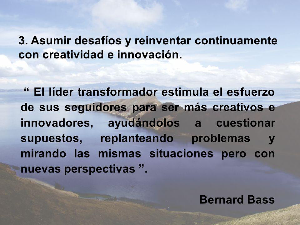 3. Asumir desafíos y reinventar continuamente con creatividad e innovación. El líder transformador estimula el esfuerzo de sus seguidores para ser más