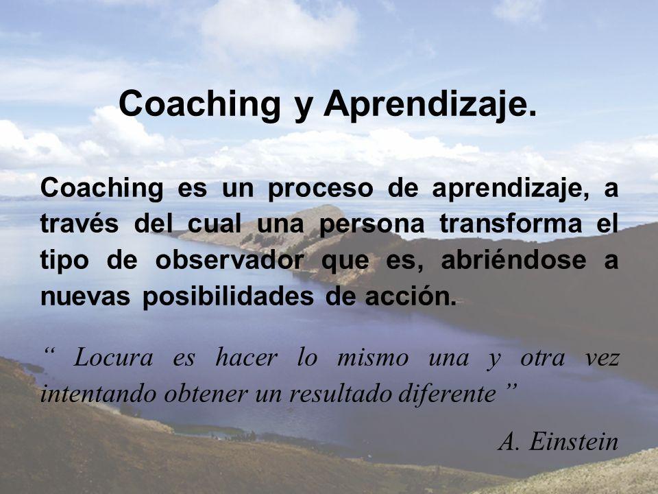 Coaching y Aprendizaje. Coaching es un proceso de aprendizaje, a través del cual una persona transforma el tipo de observador que es, abriéndose a nue