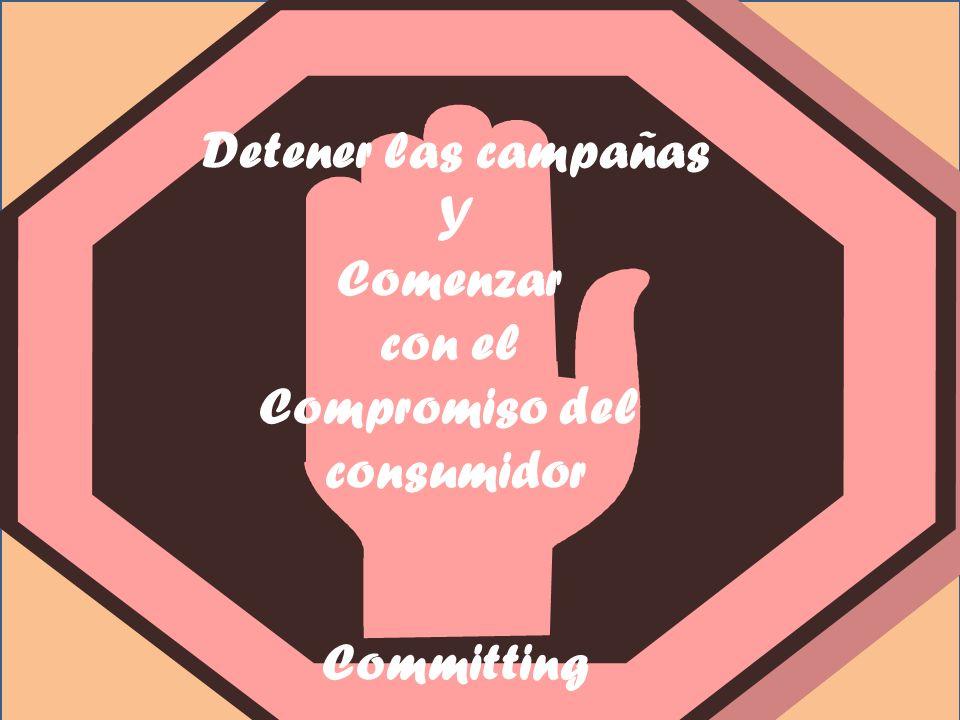 Detener las campañas Y Comenzar con el Compromiso del consumidor Committing
