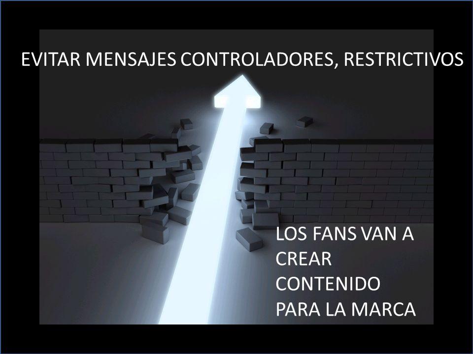 Classified - Internal use EVITAR MENSAJES CONTROLADORES, RESTRICTIVOS LOS FANS VAN A CREAR CONTENIDO PARA LA MARCA