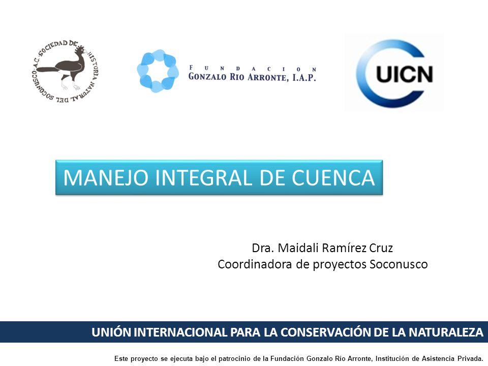 UNIÓN INTERNACIONAL PARA LA CONSERVACIÓN DE LA NATURALEZA MANEJO INTEGRAL DE CUENCA Este proyecto se ejecuta bajo el patrocinio de la Fundación Gonzal