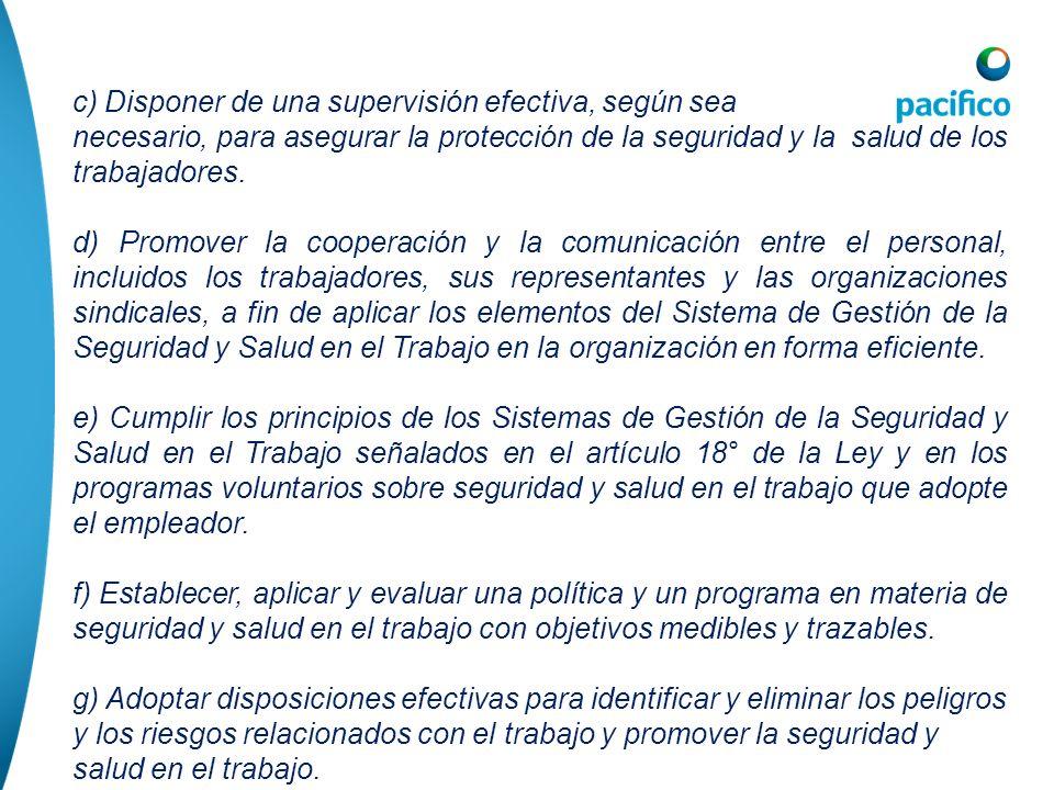 c) Disponer de una supervisión efectiva, según sea necesario, para asegurar la protección de la seguridad y la salud de los trabajadores. d) Promover