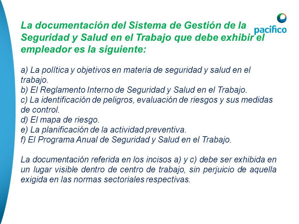 La documentación del Sistema de Gestión de la Seguridad y Salud en el Trabajo que debe exhibir el empleador es la siguiente: a) La política y objetivo