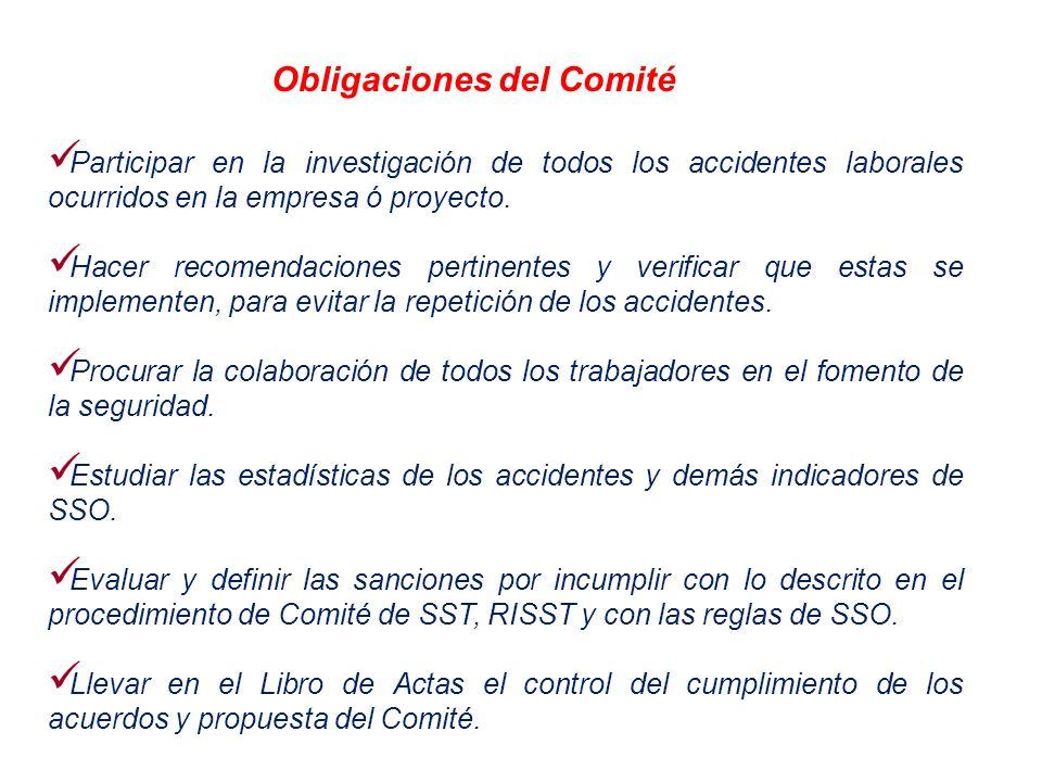 Obligaciones del Comité Participar en la investigación de todos los accidentes laborales ocurridos en la empresa ó proyecto. Hacer recomendaciones per