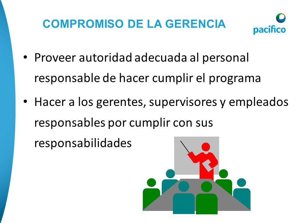 COMPROMISO DE LA GERENCIA Proveer autoridad adecuada al personal responsable de hacer cumplir el programa Hacer a los gerentes, supervisores y emplead