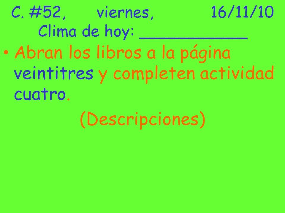 C. #52,viernes,16/11/10 Clima de hoy: ___________ Abran los libros a la página veintitres y completen actividad cuatro. (Descripciones)