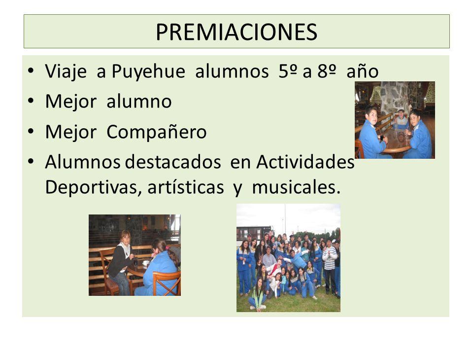 PREMIACIONES Viaje a Puyehue alumnos 5º a 8º año Mejor alumno Mejor Compañero Alumnos destacados en Actividades Deportivas, artísticas y musicales.