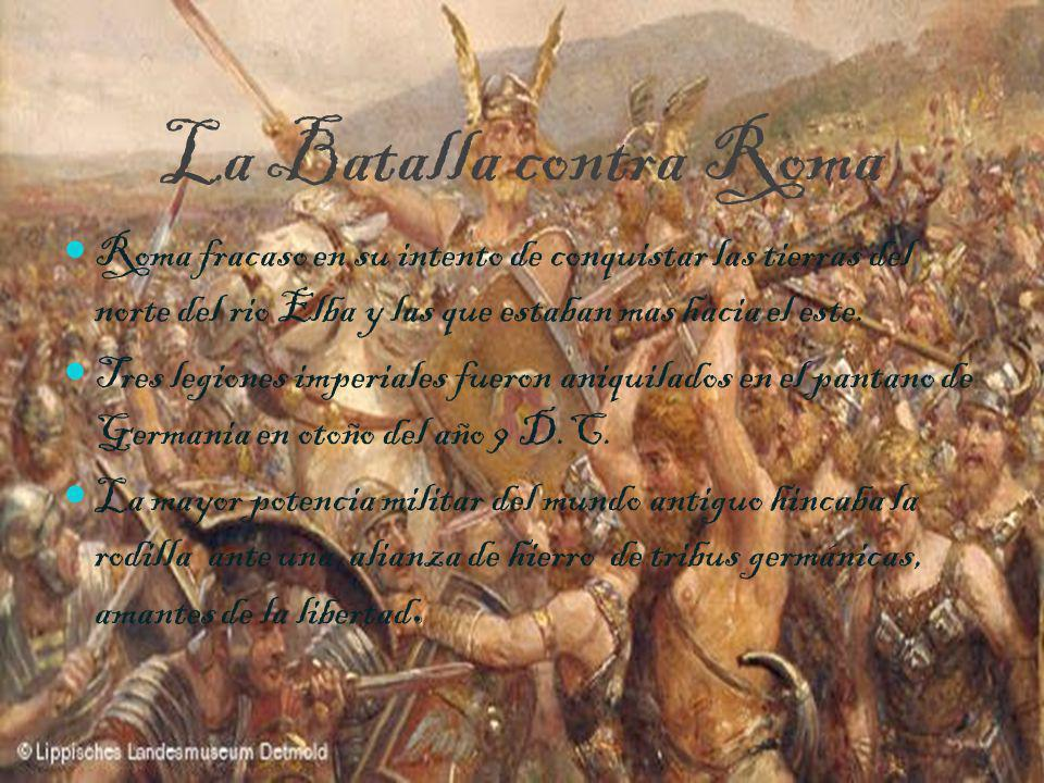 La Batalla contra Roma Roma fracaso en su intento de conquistar las tierras del norte del rio Elba y las que estaban mas hacia el este. Tres legiones