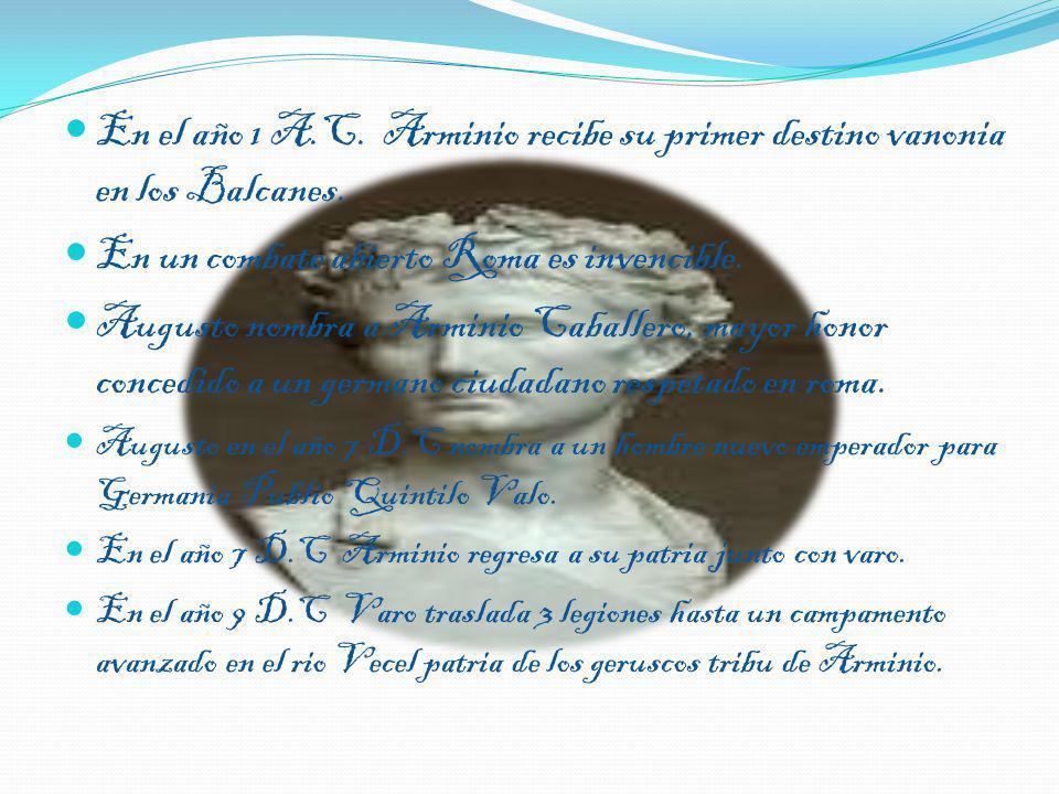 En un combate abierto Roma es invencible. Augusto nombra a Arminio Caballero, mayor honor concedido a un germano ciudadano respetado en roma. Augusto