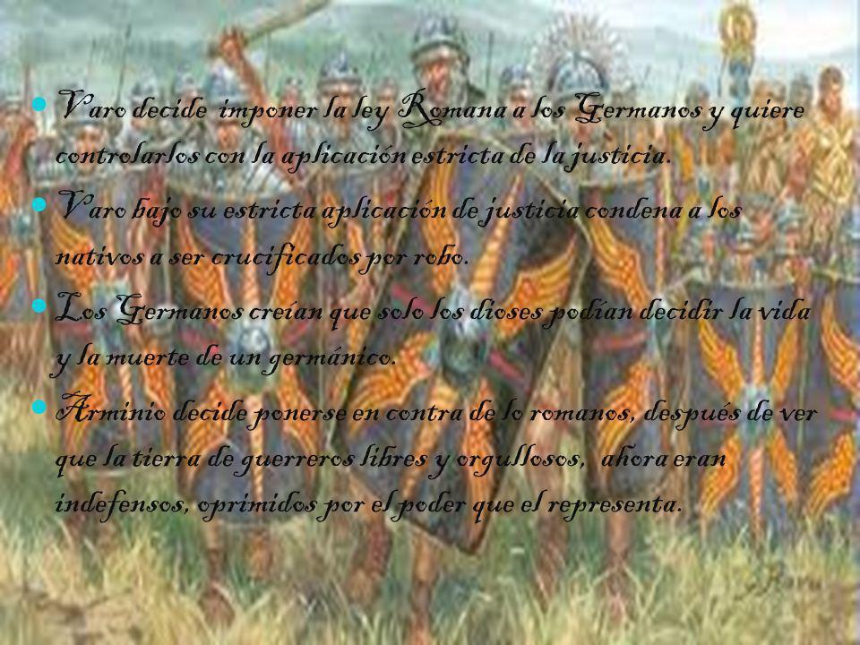 Varo decide imponer la ley Romana a los Germanos y quiere controlarlos con la aplicación estricta de la justicia. Varo bajo su estricta aplicación de