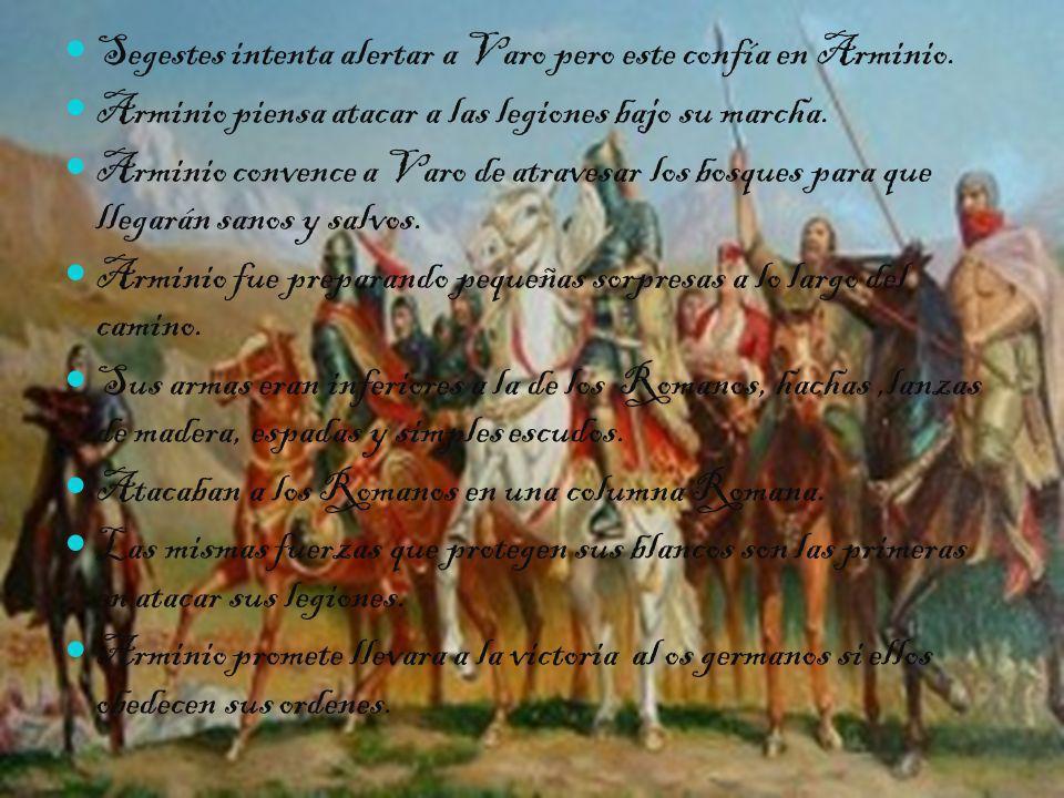 Segestes intenta alertar a Varo pero este confía en Arminio. Arminio piensa atacar a las legiones bajo su marcha. Arminio convence a Varo de atravesar