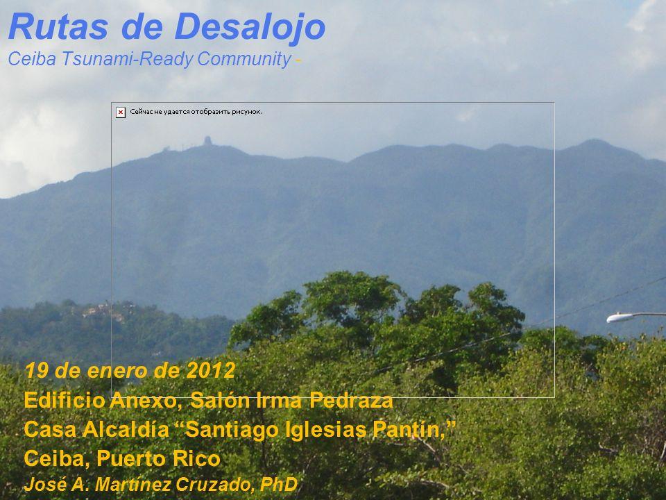 Rutas de Desalojo Ceiba Tsunami-Ready Community - 19 de enero de 2012 Edificio Anexo, Salón Irma Pedraza Casa Alcaldía Santiago Iglesias Pantín, Ceiba