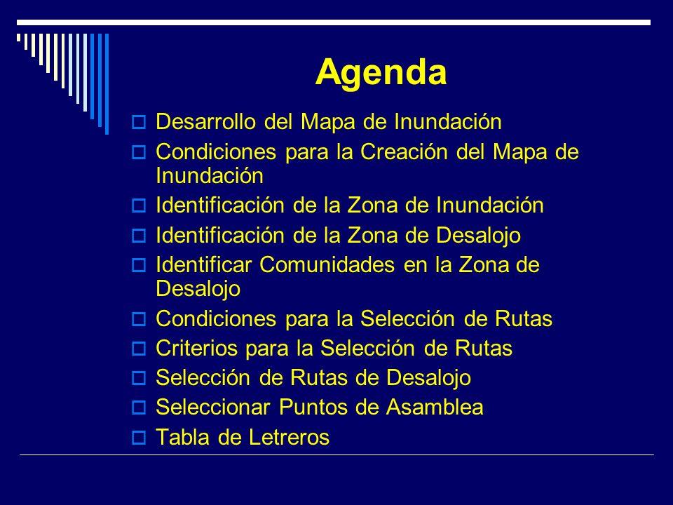 Agenda Desarrollo del Mapa de Inundación Condiciones para la Creación del Mapa de Inundación Identificación de la Zona de Inundación Identificación de