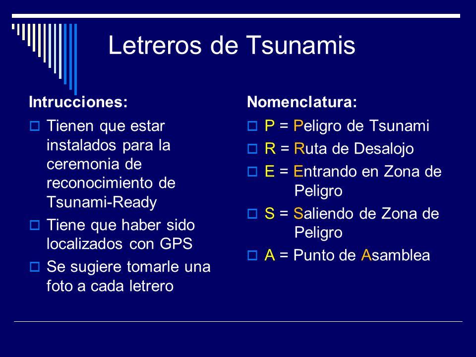 Letreros de Tsunamis Intrucciones: Tienen que estar instalados para la ceremonia de reconocimiento de Tsunami-Ready Tiene que haber sido localizados c