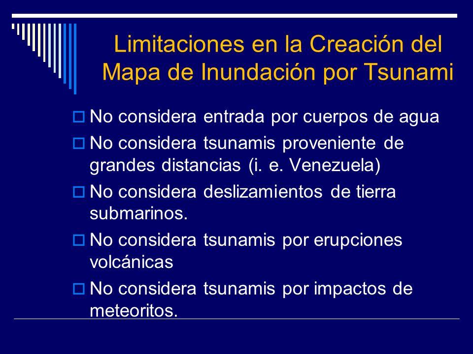 Limitaciones en la Creación del Mapa de Inundación por Tsunami No considera entrada por cuerpos de agua No considera tsunamis proveniente de grandes d